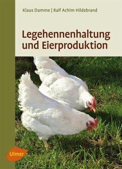 Legehennenhaltung und Eierproduktion - Damme, Klaus; Hildebrand, Ralf-Achim