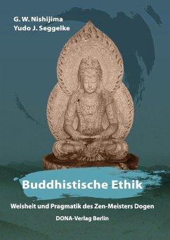 Buddhistische Ethik - Nishijima, G. W.; Seggelke, Yudo J.