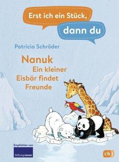 Nanuk - Ein kleiner Eisbar findet Freunde / Erst ich ein Stuck, dann du Bd.27