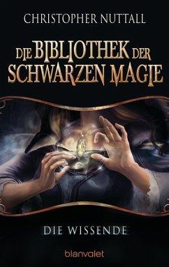 Die Wissende / Die Bibliothek der Schwarzen Magie Bd.1 (eBook, ePUB) - Nuttall, Christopher