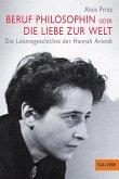 Beruf Philosophin oder Die Liebe zur Welt. Die Lebensgeschichte der Hannah Arendt (eBook, ePUB)