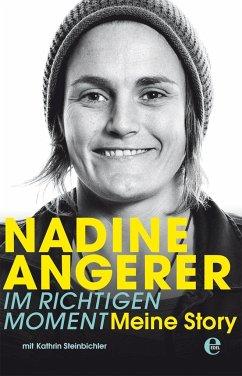 Nadine Angerer - Im richtigen Moment - Angerer, Nadine; Steinbichler, Kathrin