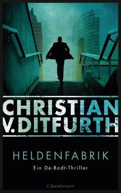 Heldenfabrik / Kommissar Eugen de Bodt Bd.1 (eBook, ePUB) - Ditfurth, Christian v.