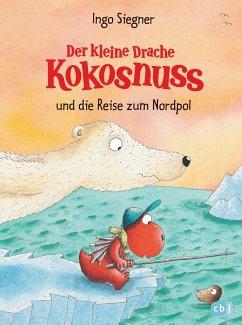 Der kleine Drache Kokosnuss und die Reise zum Nordpol / Die Abenteuer des kleinen Drachen Kokosnuss Bd.22 (eBook, ePUB) - Siegner, Ingo