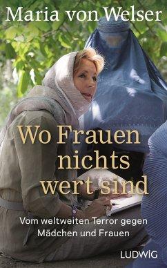 Wo Frauen nichts wert sind (eBook, ePUB) - Welser, Maria von