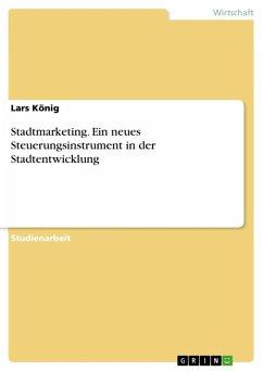 Stadtmarketing. Ein neues Steuerungsinstrument in der Stadtentwicklung (eBook, ePUB)
