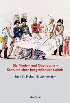 Die Nieder- und Oberlausitz - Konturen einer Integrationslandschaft, Bd. III: 19. Jahrhundert (eBook, PDF)