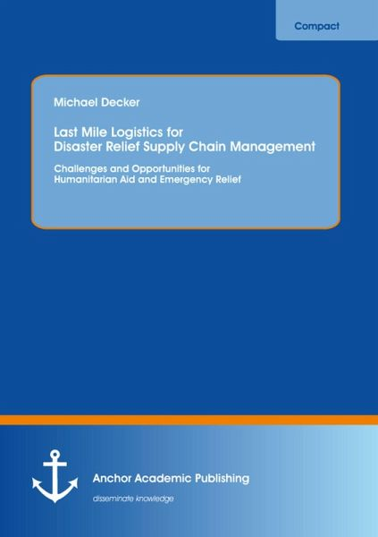 Last Mile Logistics for Disaster Relief Supply Chain Management: Challenges  and Opportunities for Humanitarian Aid and Emergency Relief (eBook, PDF)