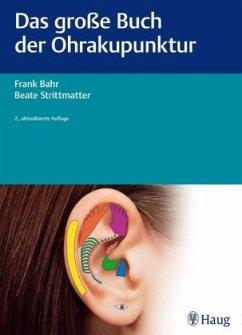Das große Buch der Ohrakupunktur - Bahr, Frank; Strittmatter, Beate