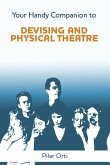 Your Handy Companion to Devising and Physical Theatre. 2nd Edition.