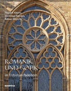 Romanik und Gotik im Erzbistum Paderborn - Ahrens, Theodor; Kandula, Stanislaus; Mensing, Roman
