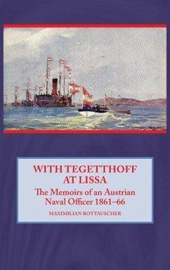 With Tegetthoff at Lissa: The Memoirs of an Austrian Naval Officer 1861-66 - Rottauscher, Maximilian