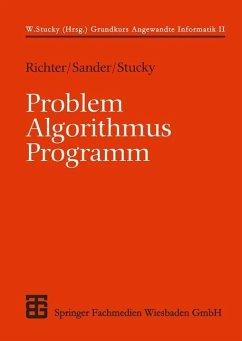 Problem - Algorithmus - Programm - Richter, Reinhard; Sander, Peter; Stucky, Wolffried