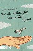 Wie die Philosophie unsere Welt erfand (eBook, ePUB)