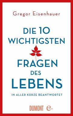 Die zehn wichtigsten Fragen des Lebens in aller Kürze beantwortet (eBook, ePUB) - Eisenhauer, Gregor