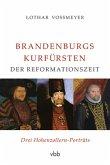 Brandenburgs Kurfürsten der Reformationszeit