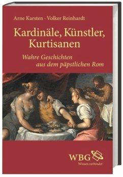 Kardinäle, Künstler, Kurtisanen - Reinhardt, Volker; Karsten, Arne