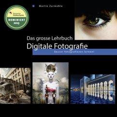 Das grosse Lehrbuch Digitale Fotografie - Zurmühle, Martin