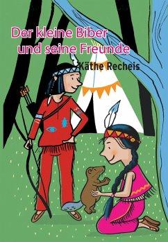 Der kleine Biber und seine Freunde (eBook, ePUB) - Recheis, Käthe