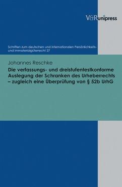 Die verfassungs- und dreistufentestkonforme Auslegung der Schranken des Urheberrechts - zugleich eine Überprüfung von § 52b UrhG (eBook, PDF) - Reschke, Johannes