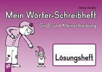 Mein Wörter-Schreibheft - Groß- und Kleinschreibung - Lösungsheft - Schößler, Stefanie