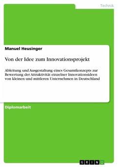 Von der Idee zum Innovationsprojekt - Heusinger, Manuel