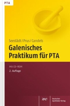 Galenisches Praktikum für PTA - Seestädt, Petra; Prus, Judith; Candels, Tanja