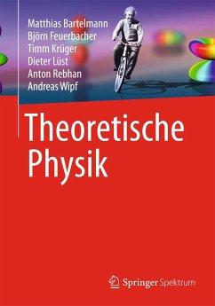 Theoretische Physik - Bartelmann, Matthias; Feuerbacher, Björn; Krüger, Timm; Lüst, Dieter; Rebhan, Anton; Wipf, Andreas