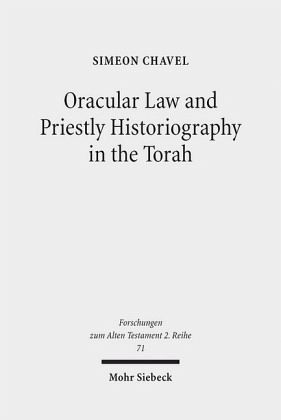 Oracular Law and Priestly Historiography in the Torah - Chavel, Simeon