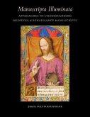 Manuscripta Illuminata: Approaches to Understanding Medieval & Renaissance Manuscripts