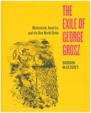 The Exile of George Grosz - Modernism, America, and the One World Order
