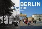 Berlin einst und jetzt / then and now