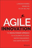 Agile Innovation: The Revolutionary Approach to Accelerate Success, Inspire Engagement, and Ignite Creativity