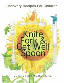 Knife, Fork & Get Well Spoon: Recovery Recipes for Children