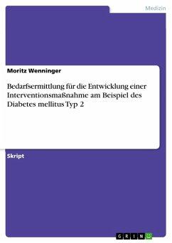 Bedarfsermittlung für die Entwicklung einer Interventionsmaßnahme am Beispiel des Diabetes mellitus Typ 2 (eBook, PDF)