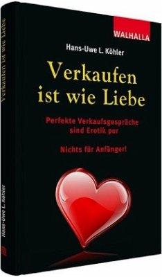 Verkaufen ist wie Liebe - Köhler, Hans-Uwe L.