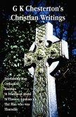 G K Chesterton's Christian Writings (Unabridged)