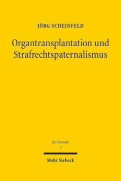 Organtransplantation und Strafrechtspaternalismus - Scheinfeld, Jörg