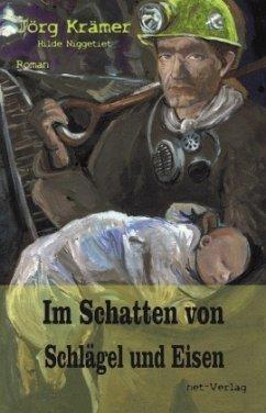 Im Schatten von Schlägel und Eisen - Krämer, Jörg