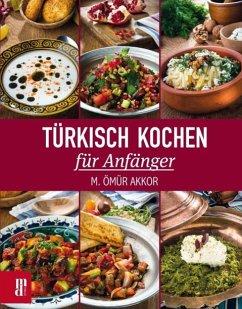 Türkisch Kochen für Anfänger - Akkor, M. Ömür