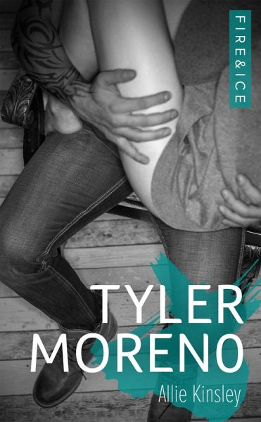 Tyler Moreno / Fire&Ice Bd.2 (eBook, ePUB) - Kinsley, Allie