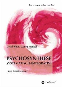 Psychosynthese - Systematisch-Integrativ! - Neef, Ursel; Henkel, Georg