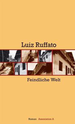 Feindliche Welt (eBook, ePUB) - Ruffato, Luiz