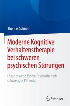 Moderne Kognitive Verhaltenstherapie bei schweren psychischen Störungen - Schnell, Thomas