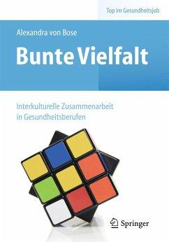 Bunte Vielfalt - Interkulturelle Zusammenarbeit in Gesundheitsberufen - Bose, Alexandra