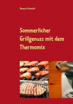 Sommerlicher Grillgenuss mit dem Thermomix (eBook, ePUB) - Schmidt, Vanessa