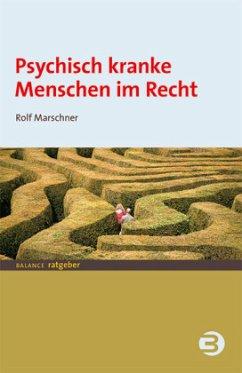 Psychisch kranke Menschen im Recht - Marschner, Rolf