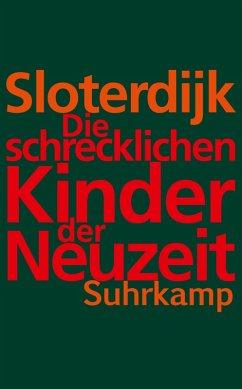 Die schrecklichen Kinder der Neuzeit (eBook, ePUB) - Sloterdijk, Peter