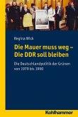 Die Mauer muss weg - Die DDR soll bleiben (eBook, PDF)