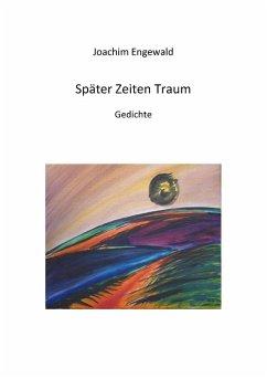 Später Zeiten Traum (eBook, ePUB) - Engewald, Joachim